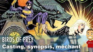 BIRDS OF PREY : synopsis, méchant et casting du film DC COMICS !