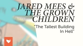 "Jared Mees & The Grown Children - ""The Tallest Building in Hell"""