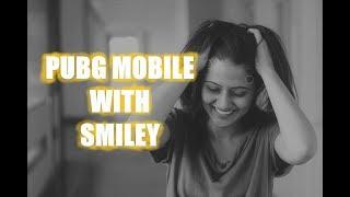 SMILEY (GIRL👸)is Back Playing PUB G MOBILE 💮MAUT KA KHEL💮