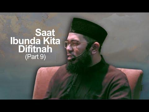 Saat Ibunda Kita Difitnah - PART 9 - Ustadz Muhammad Nuzul Dzikri