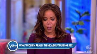 What Do Women Really Think Of During Sex? | The View