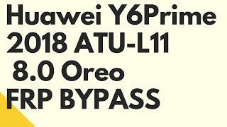 Huawei Y6 Prime 2018 ATU-L11 8.0 Oreo Frp Bypass Google Account