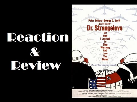 """""""Dr. Strangelove Or: How I Learned To Stop Worrying And Love The Bomb"""" Reaction & Review"""