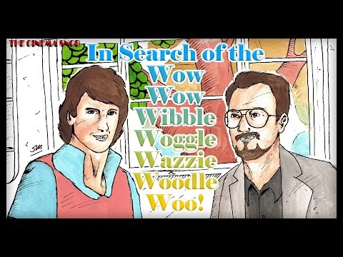 The Cinema Snob: IN SEARCH OF THE WOW WOW WIBBLE WOGGLE WAZZIE WOODLE WOO