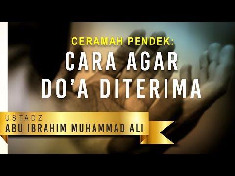 Ceramah Pendek: Cara Agar Do'a Diterima (Adab Berdoa Kepada Allah) - Ustadz Abu Ibrahim Muhammad Ali