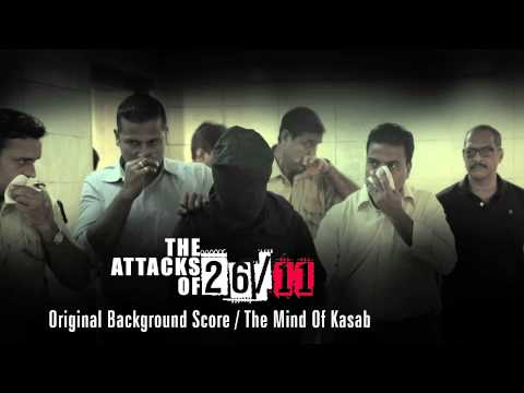 The Attacks Of 26/11 - Original Background Score - The Mind Of Kasab