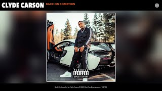 Clyde Carson - Back On Somethin (Audio)