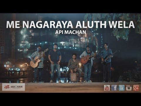 Me Nagaraya Aluth Wela - Api Machan