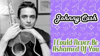 Watch Johnny Cash I Could Never Be Ashamed Of You video