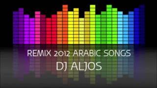 REMIX 2012 ARABIC MUSIC BY DJ ALJOS