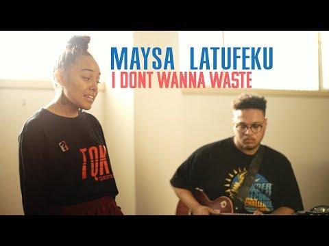 Maysa Latukefu -  I Don't Wanna Waste