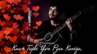 Kaun Tujhe Yun Pyar Karega (Cover) Unplugged Version by Ravii Zharotia | Chordsguru