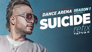 SUICIDE (Refix) Video Song Tatva K | Dance Arena | Episode 7 | T-Series