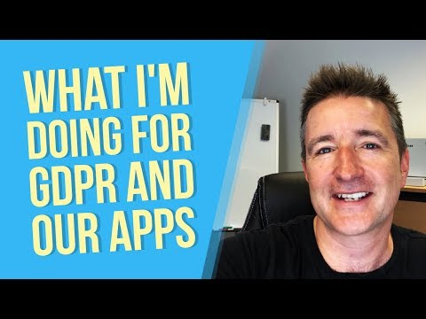 What I'm Doing for GDPR and our Apps