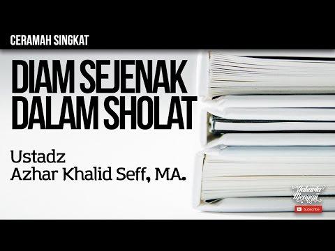 Diam Sejenak Dalam Sholat - Ustadz Azhar Khalid Bin Seff, MA.