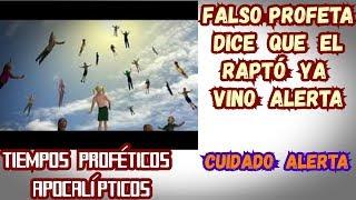 ALERTA  CUIDADO CON  LOS  FALSOS  PROFETAS/ DICEN  QUE  YA  OCURRIO  EL RAPTO/