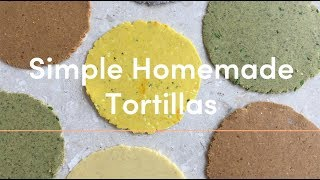 SIMPLE HOMEMADE TORTILLAS (FIVE WAYS)