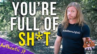 You're Full of Sh*t! Here's Why - Authentic JP