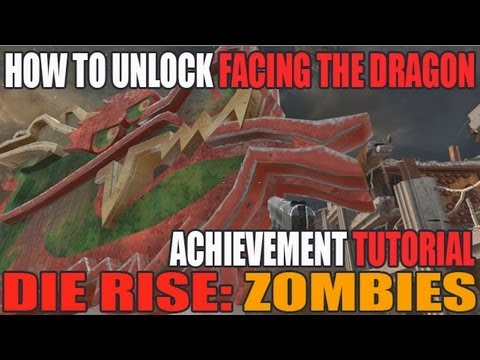 Die Rise: How To Unlock Facing The Dragon Achievement Black Ops 2 Revolution DLC