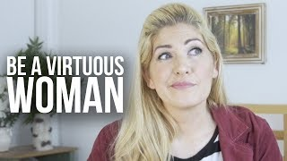 How To Be a Virtuous Woman