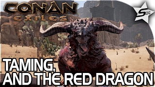 THE RED DRAGON! - HOW TO TAME CREATURES! :O - Conan Exiles Gameplay Part 21