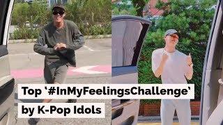 Top #InMyFeelingsChallenge by K-Pop Idols!