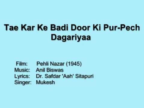 Tae Kar Ke Badi Door Ki Pur-Pech Dagariyaa - Pehli Nazar, 1945, Mukesh, Anil Biswas, 'Aah' Sitapuri