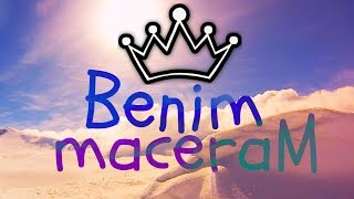 Benim Maceram / Adventure of Mine