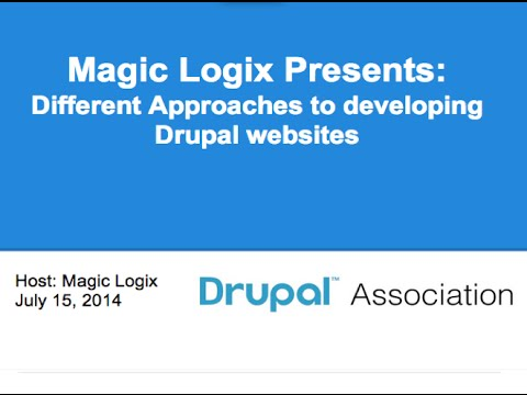 Magic Logix Presents: Different Approaches to Developing Drupal Websites