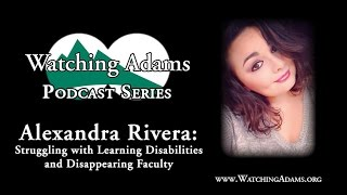 Watching Adams Podcast - Alexandra Rivera: Struggling w/ Learning Disabilities, Disappearing Faculty