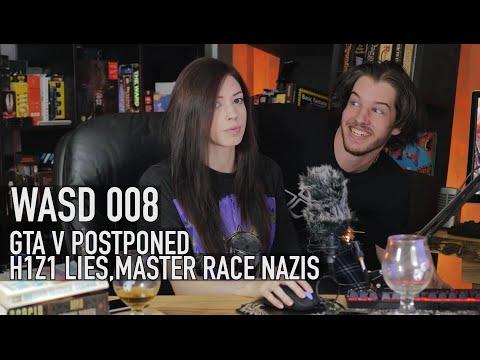WASD 008: GTA V Postponed, H1Z1 Lies, Master Race Nazis