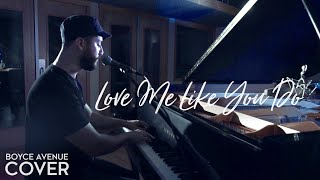 Love Me Like You Do - Ellie Goulding (Boyce Avenue piano acoustic cover) on Spotify & Apple