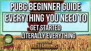 PUBG Beginner Guide | EVERYTHING You Need to Get Started! | PlayerUnknown's Battlegrounds