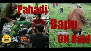 Bapu ON Raid    PAHADI FUNNY VIDEO    By Pantehar Boyz