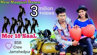Mor 18 SaaL💖 New Nagpuri Sadri Dance Video 2018🕺BSB Crew Jamshedpur 😍 Santosh Daswali