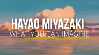Hayao Miyazaki: What You Can Imagine