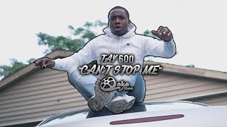 Tay 600 - Can't Stop Me (Official Music Video)