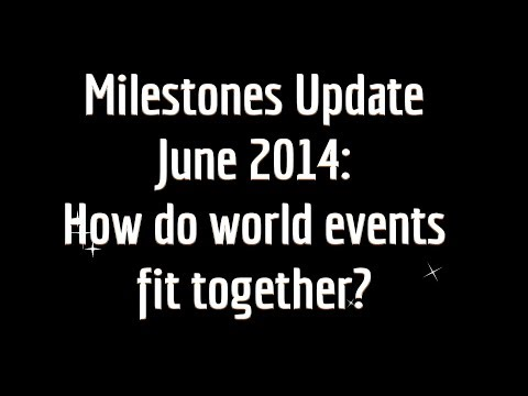 Milestones Update June 2014:How do world events fit together?.