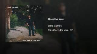 Luke Combs Used To You