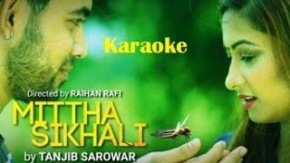 Mittha Shikhali By Tanjib Sarowar | Karaoke | Instrumental 2016