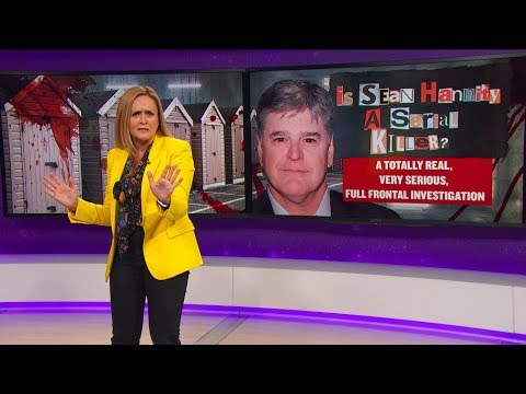 People Are Saying: Sean Hannity is a Serial Killer   April 18, 2018 Act 2   Full Frontal on TBS