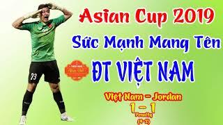 Nhạc Chế Asian Cup 2019 | Sức Mạnh Mang Tên Đội Tuyển Việt Nam - Knock Out Jordan Trên Chấm 11m
