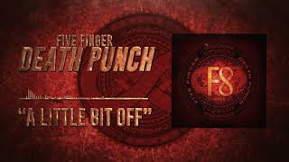 Five Finger Death Punch - A Little Bit Off (Official Audio)