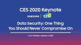 [CES 2020 Keynote] Data Security One Thing You Should Never Compromise On│ Samsung