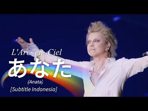 L'Arc~en~Ciel - あなた (Anata) | Subtitle Indonesia [25th L'Anniversary LIVE]