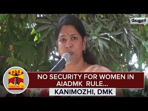 No Security for Women in AIADMK Rule : Kanimozhi, DMK MP - Thanthi TV