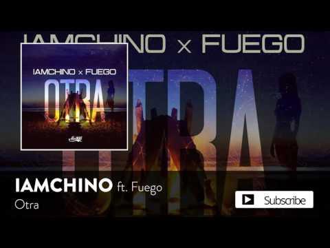 IAMCHINO - Otra ft. Fuego [Official Audio]