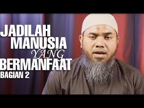 Serial Wasiat Nabi (28): Jadilah Manusia Yang Bermanfaat Bag 2 - Ustadz Afifi Abdul Wadud