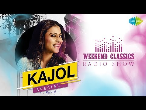 Weekend Classic Radio Show | Kajol Special | Aawaz Do Humko | Zara Sa Jhoom Loon Main |Chithi Na Koi