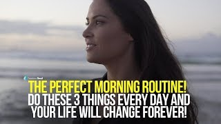 Start Every Day Like This and Your Life Will Change Forever! The Perfect Morning Routine!